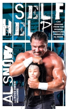 Self Help : Life Lessons from the Bizarre Wrestling Career of Al Snow, Paperback / softback Book
