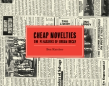 Cheap Novelties : The Pleasures of Urban Decay, Hardback Book