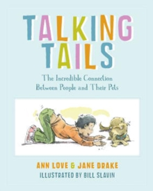 Talking Tails : The Incredible Connection Between People and Their Pets, Paperback / softback Book