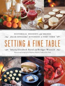 Setting a Fine Table : Historical Desserts and Drinks from the Officers' Kitchens at Fort York, Paperback / softback Book