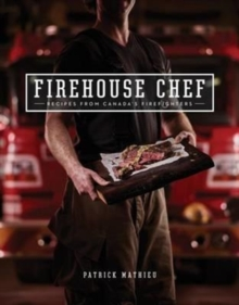 The Firehouse Chef : Favourite Recipes from Canada's Firefighters, Paperback Book