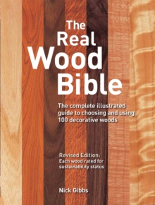 The Real Wood Bible : The Complete Illustrated Guide to Choosing and Using 100 Decorative Woods, Paperback / softback Book