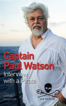Captain Paul Watson : Interview with a Pirate, Paperback Book