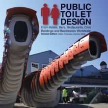 Public Toilet Design: From Hotels, Bars, Restaurants, Civic Buildings and Businesses Worldwide, Paperback / softback Book