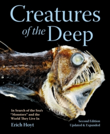 "Creatures of the Deep : In Search of the Sea's ""Monsters"" and the World They Live in, Hardback Book"