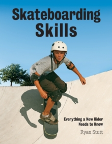 Skateboarding Skills : Everything a New Rider Needs to Know, Paperback / softback Book