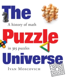 Puzzle Universe: The History of Math in 315 Puzzles, Hardback Book