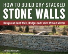 How to Build Dry-Stacked Stone Walls : Design and Build Walls, Bridges and Follies Without Mortar, Paperback / softback Book