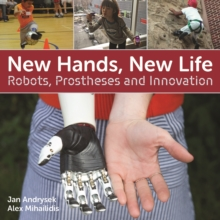 New Hands, New Life : Robots, Prostheses and Innovation, Paperback / softback Book