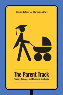 The Parent Track : Timing, Balance, and Choice in Academia, Paperback Book