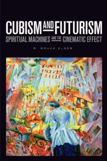 Cubism and Futurism : Spiritual Machines and the Cinematic Effect, Hardback Book