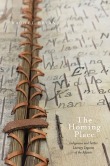 The Homing Place : Indigenous and Settler Literary Legacies of the Atlantic, Hardback Book