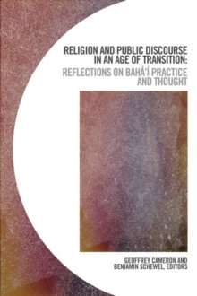 Religion and Public Discourse in an Age of Transition : Reflections on Baha'i Practice and Thought, Paperback / softback Book