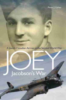 Joey Jacobsons War : A Jewish Canadian Airman in the Second World War, Paperback Book