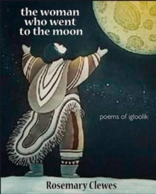 The Woman Who Went to the Moon : Poems of Igloolik, Paperback / softback Book