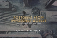 Postcards From Impossible Worlds : The Collected Shortest Story, Paperback / softback Book