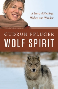 Wolf Spirit : A Story of Wolves and Wonder, Hardback Book