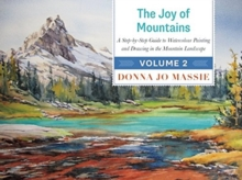 The Joy of Mountains : A Step-by-Step Guide to Watercolor Painting and Sketching in Western Mountain Parks, Hardback Book