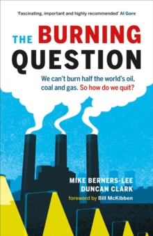 The Burning Question : We Can't Burn Half the World's Oil, Coal, and Gas. So How Do We Quit?, EPUB eBook