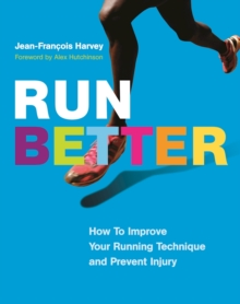 Run Better : How To Improve Your Running Technique and Prevent Injury, Paperback / softback Book