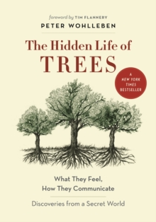 The Hidden Life of Trees : What They Feel, How They Communicate� Discoveries from a Secret World, Hardback Book