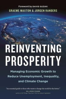 Reinventing Prosperity : Managing Economic Growth to Reduce Unemployment, Inequality and Climate Change, Hardback Book