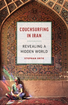 Couchsurfing in Iran : Revealing a Hidden World, Paperback / softback Book