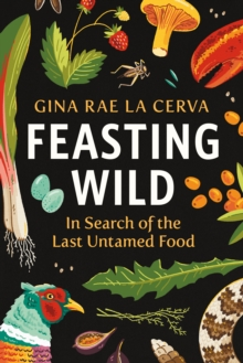 Feasting Wild : In Search of the Last Untamed Food, EPUB eBook