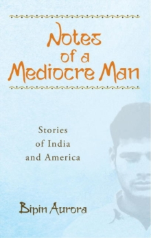 Notes of a Mediocre Man : Stories of India & America, Paperback / softback Book