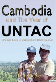 Cambodia and the Year of UNTAC : Life and Love in Cambodias 1993 Election, Paperback / softback Book