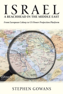 Israel, A Beachhead in the Middle East : From European Colony to US Power Projection Platform, Paperback / softback Book