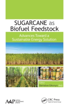 Sugarcane as Biofuel Feedstock : Advances Toward a Sustainable Energy Solution, Hardback Book