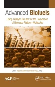Advanced Biofuels : Using Catalytic Routes for the Conversion of Biomass Platform Molecules, Hardback Book