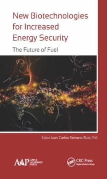 New Biotechnologies for Increased Energy Security : The Future of Fuel, Hardback Book