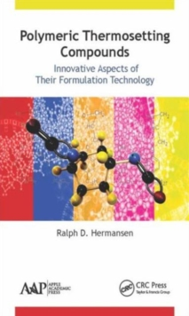 Polymeric Thermosetting Compounds : Innovative Aspects of Their Formulation Technology, Hardback Book