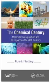 The Chemical Century : Molecular Manipulation and Its Impact on the 20th Century, Hardback Book