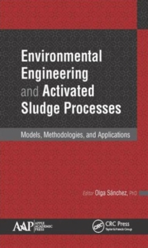 Environmental Engineering and Activated Sludge Processes : Models, Methodologies, and Applications, Hardback Book