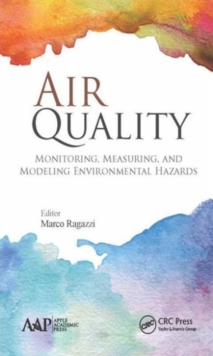 Air Quality : Monitoring, Measuring, and Modeling Environmental Hazards, Hardback Book
