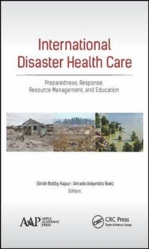 International Disaster Health Care : Preparedness, Response, Resource Management, and Education, Hardback Book