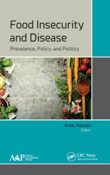 Food Insecurity and Disease : Prevalence, Policy, and Politics, Hardback Book