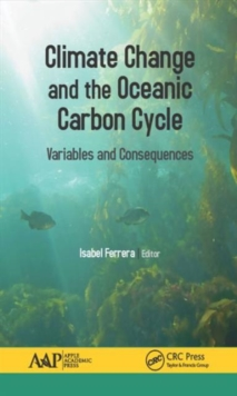 Climate Change and the Oceanic Carbon Cycle : Variables and Consequences, Hardback Book
