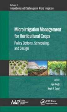 Micro Irrigation Engineering for Horticultural Crops : Policy Options, Scheduling, and Design, Hardback Book