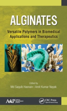 Alginates : Versatile Polymers in Biomedical Applications and Therapeutics, Hardback Book