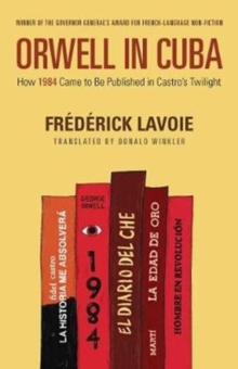Orwell in Cuba : How 1984 Came to Be Published in Castro's Twilight, Paperback / softback Book