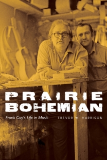 Prairie Bohemian : Frank Gay's Life in Music, Paperback / softback Book