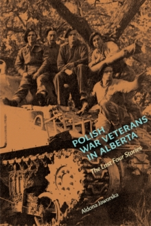 Polish War Veterans in Alberta : The Last Four Stories, Paperback / softback Book