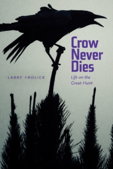 Crow Never Dies : Life on the Great Hunt, Downloadable audio file Book