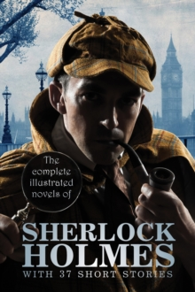 The Complete Illustrated Novels of Sherlock Holmes: With 37 short stories : A Study in Scarlet, The Sign of the Four, The Hound of the Baskervilles, The Valley of Fear, The Adventures, Memoirs & Retur, PDF eBook