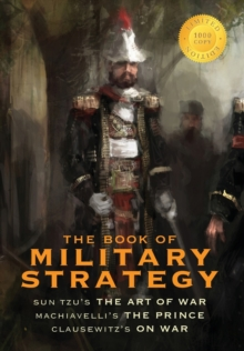 "The Book of Military Strategy : Sun Tzu's ""The Art of War,"" Machiavelli's ""The Prince,"" and Clausewitz's ""On War"" (Annotated) (1000 Copy Limited Edition), Hardback Book"