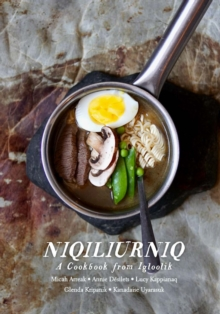 Niqiliurniq : A Cookbook from Igloolik, Paperback / softback Book